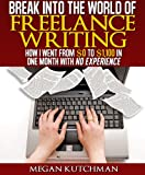 Break into the World of Freelance Writing: How I Went from $0 to $1,100 in One Month with No Experience (Becoming a Freelance Writer)