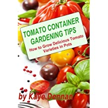 Tomato Container Gardening Tips: How To Grow Delicious Tomato Varieties In Pots