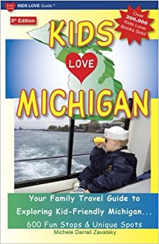 Book KIDS LOVE MICHIGAN, 5th Edition: Your Family Travel Guide to Exploring Kid-Friendly Michigan - 600 Fun Stops and Unique Spots