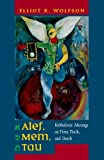 Alef, Mem, Tau: Kabbalistic Musings on Time, Truth, and Death, Elliot R. Wolfson, 0520246195