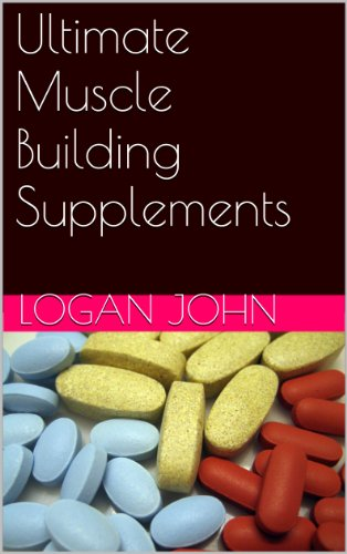 Ultimate Muscle Building Supplements (Supplements: Reviewing the Evidence) ()