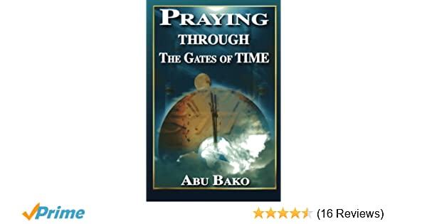 Praying through the gates of time abu bako 9781439245590 amazon praying through the gates of time abu bako 9781439245590 amazon books fandeluxe Image collections