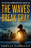 The Waves Break Gray: Book 6 in the Raleigh Harmon mysteries (The Raleigh Harmon Mystery series) (Volume 6)