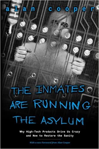 The Inmates Are Running the Asylum: Why High Tech Products Drive Us Crazy and How to Restore the Sanity Book Cover