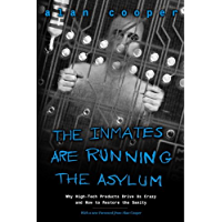 The Inmates Are Running the Asylum: Why High Tech Products Drive Us Crazy and How to Restore the Sanity (2nd Edition)