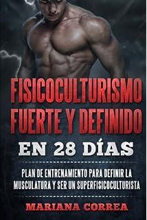 FISICOCULTURISMO FUERTE y DEFINIDO EN 28 DIAS: PLAN DE ENTRENAMIENTO PARA DEFINIR LA MUSCULATURA y