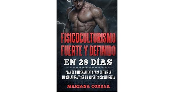FISICOCULTURISMO FUERTE y DEFINIDO EN 28 DIAS: PLAN DE ...