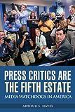 Press Critics Are the Fifth Estate, Arthur S. Hayes, 0275999106