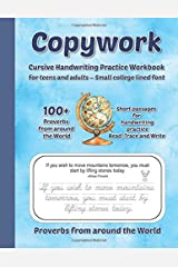 Copywork Cursive Handwriting Practice Workbook  For teens and adults – Small college lined font Proverbs from around the World.: 100 Proverbs from ... handwriting  practice Read, trace and write Paperback