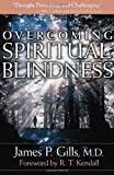Overcoming Spiritual Blindness, James P. Gills, 1591856078