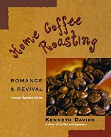 Home Coffee Roasting, Revised, Updated Edition: Romance and Revival by Kenneth Davids (2003-11-20)