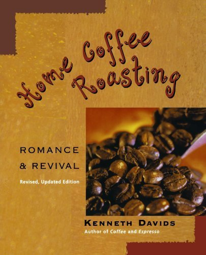 Home Coffee Roasting, Revised, Updated Edition: Romance and Revival by Kenneth Davids