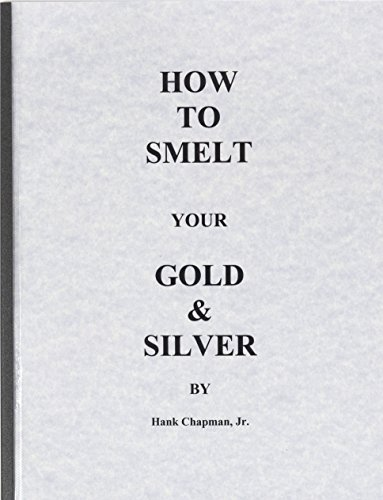 (Hank Chapman Jr.'s How to Smelt Your Gold and Silver Guide)