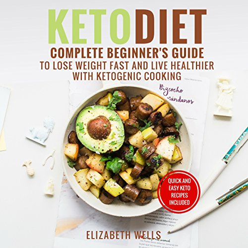 Keto Diet: Complete Beginner's Guide to Lose Weight Fast and Live Healthier With Ketogenic Cooking by Elizabeth Wells