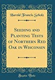 Amazon / Forgotten Books: Seeding and Planting Tests of Northern Red Oak in Wisconsin Classic Reprint (Harold Francis Scholz)