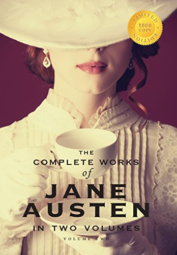 The Complete Works of Jane Austen in Two Volumes (Volume Two) Emma, Northanger Abbey, Persuasion, Lady Susan, The Watsons, Sandition, and the complete Juvenilia (1000 Copy Limited Edition)