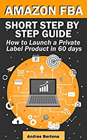 Amazon FBA: Short Step-by-Step Guide. How to launch a private label product in 60 days