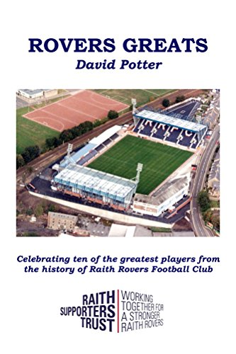 (Rovers Greats: Celebrating ten of the greatest players from the history of Raith Rovers Football Club)