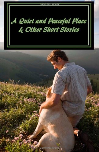 A Quiet and Peaceful Place & Other Short Stories