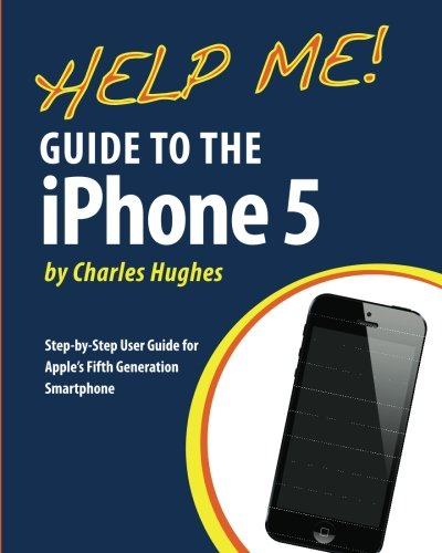 Help Me! Guide to the iPhone 5: Step-by-Step User Guide for Apple's Fifth Generation Smartphone PDF
