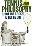 Tennis and Philosophy: What the Racket is All About (Philosophy Of Popular Culture)