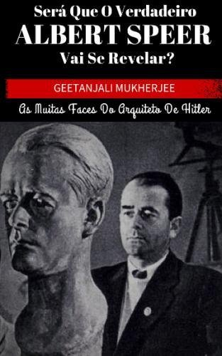 Download Será que o verdadeiro Albert Speer vai se revelar? As muitas faces do arquiteto de Hitler (Portuguese Edition) PDF