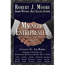 Magnetic Entrepreneur -A Personality That Attracts: Foreword by Tony J Selimi (Volume Book 1)