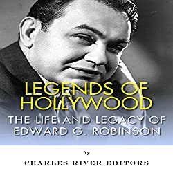 Legends of Hollywood: The Life and Legacy of Edward G. Robinson