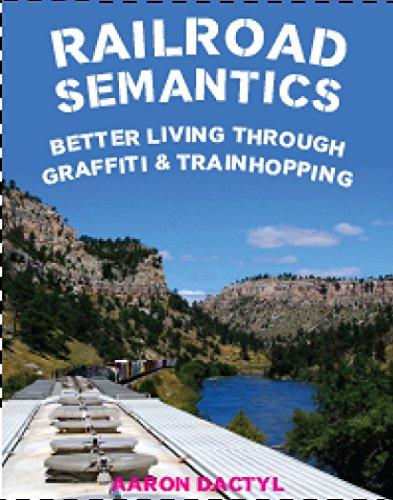 Railroad Semantics: Better Living Through Graffiti & Train Hopping por Aaron Dactyl