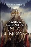 568 d.c. I Longobardi - Il re solo (Fanucci Narrativa)