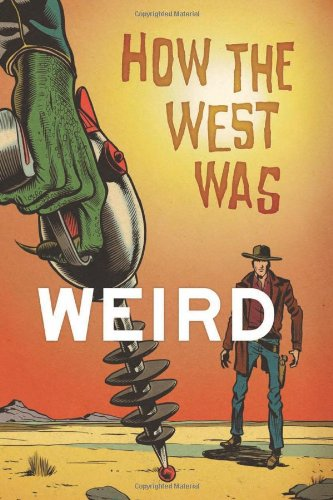 How the West Was Weird: 9 Tales from the Weird, Wild West