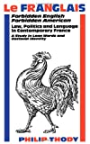 Le Franglais: Forbidden English, Forbidden American: Law, Politics and Language in Contemporary France: A Study in, Philip Thody, 0485121158