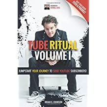 1: Tube Ritual Volume I: Jumpstart Your Journey To 5000 YouTube Subscribers!