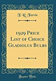 Amazon / Forgotten Books: Price List of Choice Gladiolus Bulbs Classic Reprint (T. R. Ferris)