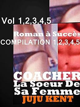 COMPILATION EROTIQUE COACHER LA SOEUR DE SA FEMME: : 5 HISTOIRES Très Chaudes pour adultes (-18),belle soeur,bad boy,tabou (French Edition) by [KENT, JUJU, juju, kent]