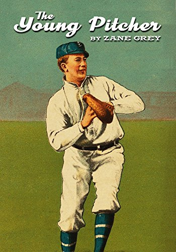 Young Pitchers Softball - Zane Grey: The Young Pitcher