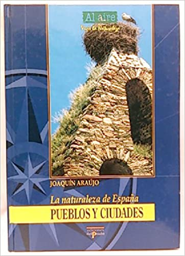 La naturaleza de España. Pueblos y ciudades: Amazon.es: Araújo, Joaquín: Libros