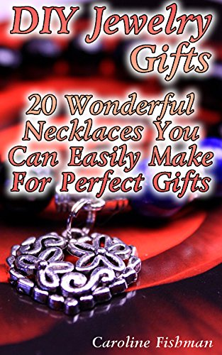 DIY Jewelry Gifts: 20 Wonderful Necklaces You Can Easily Make For Perfect Gifts