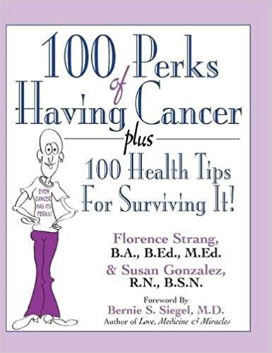 100 Perks of Having Cancer: Plus 100 Health Tips for Surviving It!