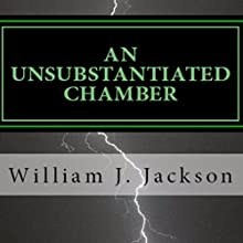 An Unsubstantiated Chamber: The Rail Legacy, Book 1 Audiobook by William J. Jackson Narrated by Amy Pastoor