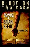 Blood on the Page: The Complete Short Fiction of Brian Keene, Volume 1