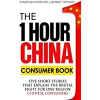 The One Hour China Consumer Book: Five Short Stories That Explain the Brutal Fight for One Billion Consumers (Volume 2)