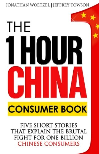 The One Hour China Consumer Book: Five Short Stories That Explain the Brutal Fight for One Billion Consumers (Volume - Towson Hours