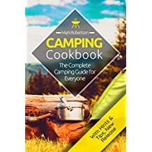Camping Cookbook: Amazing & Easy Camping Recipes: The Complete Camping Guide for Everyone (Camping Recipes,  Camping Hacks, Campfire Cookbook Recipes, Outdoor Cookbook, Dutch Oven, Foil Packet)