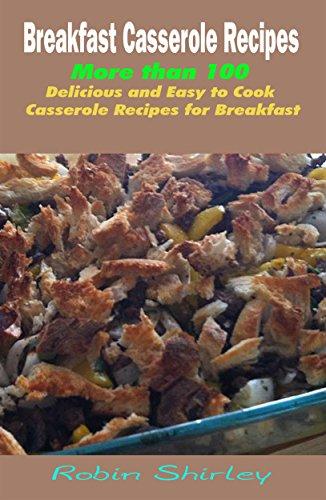 (Breakfast Casserole Recipes : More than 100 Delicious and Easy to Cook Casserole Recipes for Breakfast )