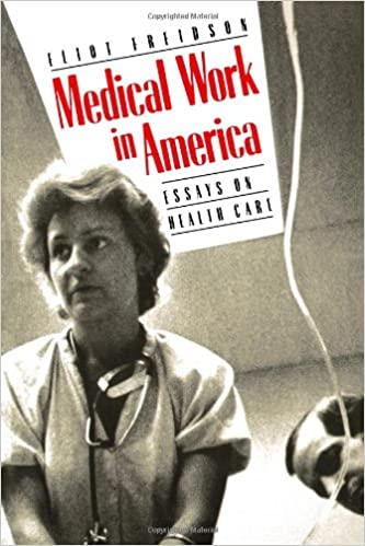 medical work in america essays on health care eliot freidson  medical work in america essays on health care eliot freidson   amazoncom books