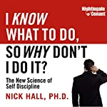 I Know What to Do, So Why Don't I Do It?: The New Science of Self-Discipline | Nick Hall
