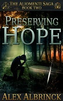 Preserving Hope (The Aliomenti Saga - Book 2) by [Albrinck, Alex]