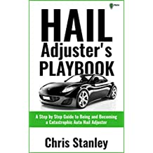Hail Adjuster's Playbook: A Step by Step Guide to Being and Becoming a Catastrophic Independent Auto Hail Adjuster (IA Playbook Series 3)