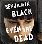 Even the Dead: A Quirke Novel | Benjamin Black